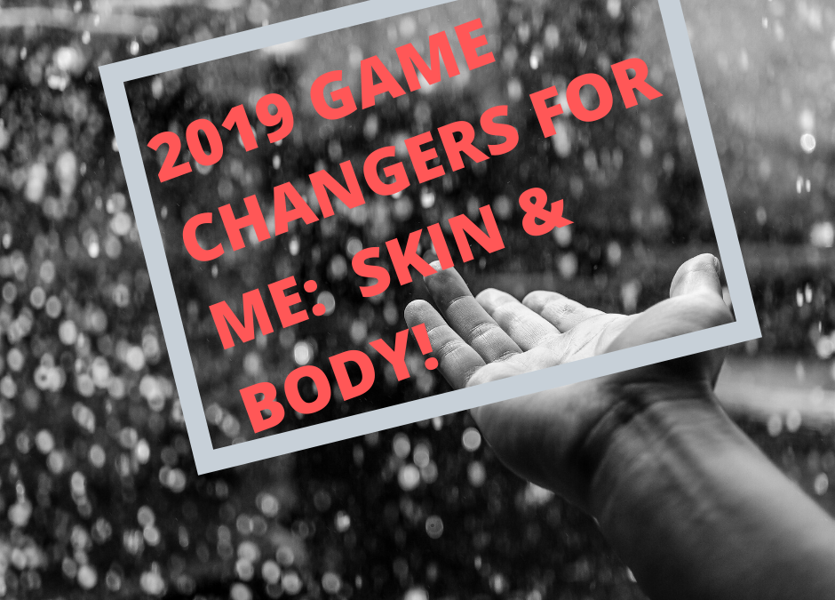 Game Changers This Year: For My Body & Skin